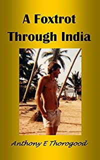 ***a Foxtrot Through India *** by Anthony E Thorogood ebook deal