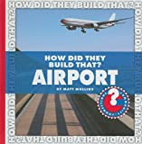 How Did They Build That? Airport (Community Connections)