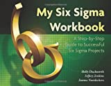 img - for My Six Sigma Workbook: A Step-By-Step Guide to Successful Six Sigma Projects book / textbook / text book