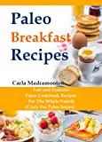 Paleo Breakfast Recipes: Fast and Fantastic Paleo Cookbook Recipes For The Whole Family  (Crazy For Paleo Series)