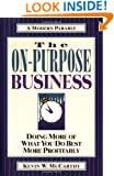 The On-Purpose Business: Doing More of What You Do Best More Profitably