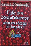 If Life is a Bowl Full of Cherries, What am I Doing in the Pits