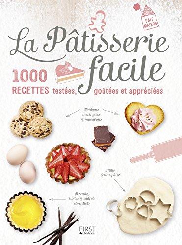 La Pâtisserie facile - 1000 recettes testées, goûtées et appréciées francais