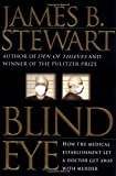 Blind Eye: How the Medical Establishment Let a Doctor Get Away with Murder (0684854848) by Stewart, James B.