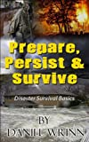 Prepare, Persist & Survive (Disaster Survival Basics)