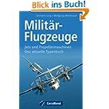 Militär-Flugzeuge: Jets und Propellermaschinen. Das aktuelle Typenbuch