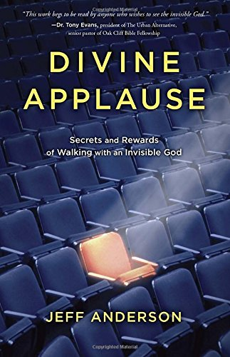 Divine Applause: Secrets and Rewards of Walking with an Invisible God PDF