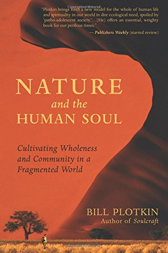 Nature and the Human Soul: Cultivating Wholeness and Community in a Fragmented World: Cultivating Wholeness in a Fragmented World