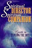 Spiritual Director, Spiritual Companion: Guide to Tending the Soul
