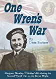One Wren's War: Margaret Munday-Whitaker's Life During the Second World War on the Isle of Wight