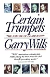 Certain Trumpets: The Nature of Leadership (0684801388) by Wills, Garry