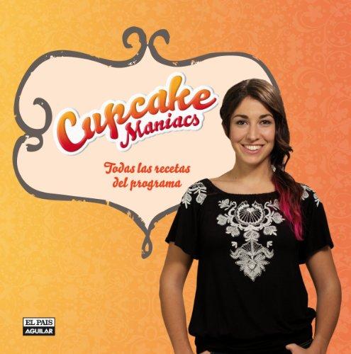 Cupcake Maniacs. Las mejoras recetas del programa (Cocina (p.Aguilar))