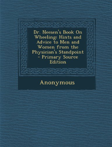 Dr. Neesen's Book on Wheeling: Hints and Advice to Men and Women from the Physician's Standpoint