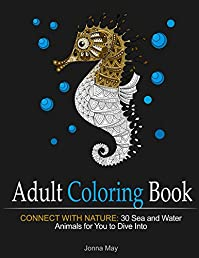 Adult Coloring Book: Connect With Nature: 30 Sea And Water Animals For You To Dive Into by Jonna May ebook deal