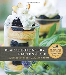 Blackbird Bakery Gluten-Free: 75 Recipes for Irresistible Gluten-Free Desserts and Pastries from Chronicle Books
