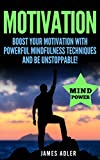img - for Motivation: Boost Your Motivation with Powerful Mindfulness Techniques and Be Unstoppable (Motivation, Success, Motivational Self-Help Book 1) book / textbook / text book
