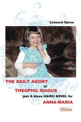 The Daily Agony Of Theophil Magus: Jazz & Blues Haiku Novel For Anna-Maria