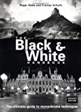 The Black & White Handbook: The Ultimate Guide to Monochrome Techniques Updated Edition (0715311247) by Hicks, Roger