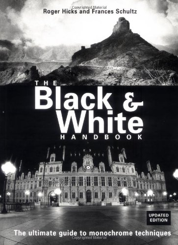 The Black & White Handbook: The Ultimate Guide to Monochrome Techniques Updated Edition