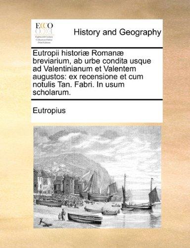 Eutropii historiæ Romanæ breviarium, ab urbe condita usque ad Valentinianum et Valentem augustos: ex recensione et cum notulis Tan. Fabri. In usum scholarum.