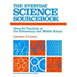 09514 the Everyday Science Sourcebook: Ideas for Teaching in the Elementaryand Middle School