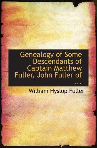 Genealogy Of Some Descendants Of Captain Matthew Fuller, John Fuller Of ...