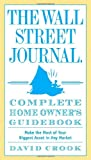 David Crook The Wall Street Journal Complete Home Owner's Guidebook: Make the Most of Your Biggest Asset in Any Market