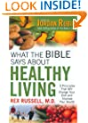 What the Bible Says about Healthy Living: Three Biblical Principals That Will Change Your Diet and Improve Your Health