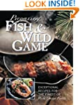 Preparing Fish & Wild Game: The Compl...