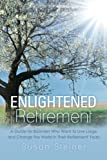 img - for Enlightened Retirement: A Guide for Boomers Who Want to Live Large and Change the World in Their Retirement Years book / textbook / text book