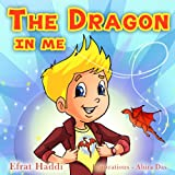 "Childrens books : ""The Dragon In Me"",( Illustrated Book for ages 3-8. Teaches your kid an important social skill) (Beginner readers) (Bedtime story) (Social skills for kids collection)"