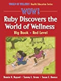 img - for Wow! Ruby Discovers the World of Wellness: Big Book-Red Level (Wow! World of Wellness Health Education Series) book / textbook / text book