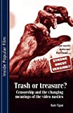 Trash or Treasure: Censorship and the Changing Meanings of the Video Nasties (Inside Popular Film) (0719072336) by Egan, Kate