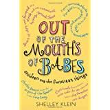 Out of the Mouths of Babes...: Children say the funniest thingsby Shelley Klein