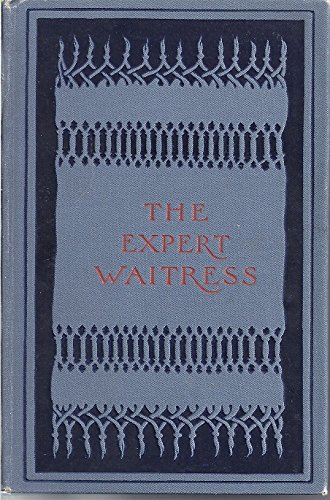 The expert waitress;: A manual for the pantry, kitchen, and dining-room,, Springsteed, Anne Frances