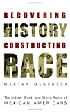 img - for Recovering History, Constructing Race: The Indian, Black, and White Roots of Mexican Americans (Joe R. and Teresa Lozano Long Series in Latin American and Latino Art and Culture) book / textbook / text book