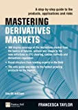img - for Mastering Derivatives Markets: A Step-by-Step Guide to the Products, Applications and Risks (4th Edition) (Mastering Series) book / textbook / text book