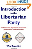 Introduction to the Libertarian Party: For Democrats, Republicans, Libertarians, Independents, and Everyone Else
