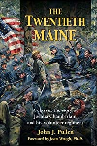 The Twentieth Maine: A Classic Story of Joshua Chamberlain and His Volunteer Regiment by John J. Pullen and Joan Waugh