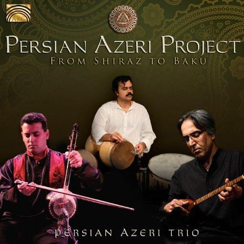 Persian Azeri Project: From Shiraz to Baku by ARC Music
