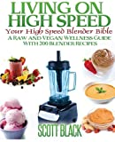 img - for Living On High Speed: Your High Speed Blender Bible A Raw And Vegan Wellness Guide With 200 Blender Recipes book / textbook / text book