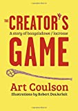 The Creator's Game: A Story of Baaga'adowe/Lacrosse