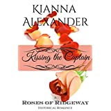 Kissing the Captain (The Roses of Ridgeway (Historical Romance) Book 1) ~ Kianna Alexander