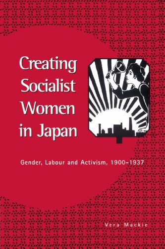 Creating Socialist Women in Japan: Gender, Labour and Activism, 1900-1937