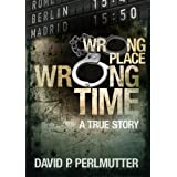 Wrong Place Wrong Time ~ David P Perlmutter