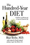 The Hundred-Year DIET: Guidelines and Recipes for a Long and Vigorous Life