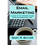 Email Marketing: A guide to the Internet's most effective marketing tool ~ Mary R. Butler