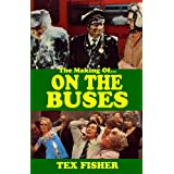 I 'Ate You Butler! - The Making of On the Buses: Behind the Scenes of Britain's Favourite Sitcomby Tex Fisher