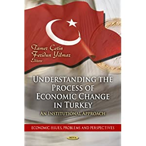 Understanding the Process of Economic Change in Turkey: An Institutional Approach (Economic Issues, Problems and Perspectives)