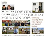 img - for From the Low Tide of the Sea to the Highest Mountain Tops: Community Ownership of Land in the Highlands and Islands of Scotland book / textbook / text book